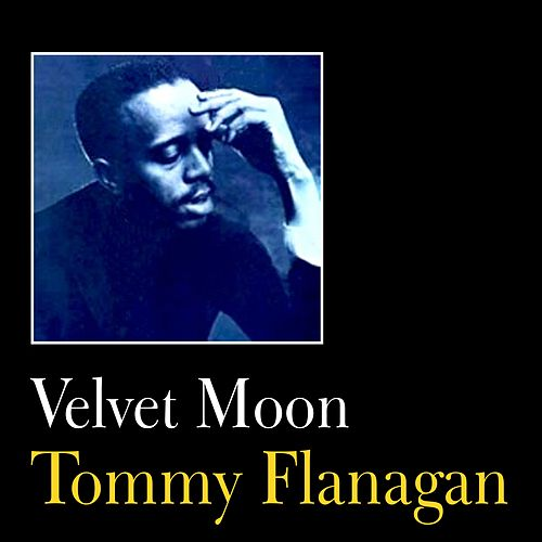 Play & Download Velvet Moon by Tommy Flanagan | Napster