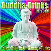 Buddha-Drinks Part One (Finest Chill Out and Lounge Tunes) by Various Artists