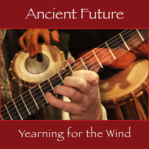 Play & Download Yearning for the Wind by Ancient Future | Napster