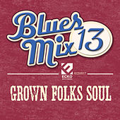 Blues Mix, Vol. 13: Grown Folks Soul by Various Artists