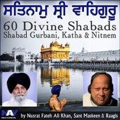 Play & Download Satnam Shri Wahe Guru 60 Divine Shabads Shabad Gurbani Katha Nitnem from Nusrat Fateh Ali Khan, Giani Sant Singh Maskeen & Raagis by Various Artists | Napster