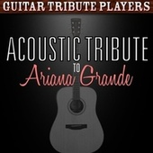 Play & Download Acoustic Tribute to Ariana Grande by Guitar Tribute Players | Napster