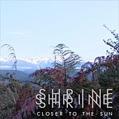 Play & Download Closer to the Sun by Shrine | Napster