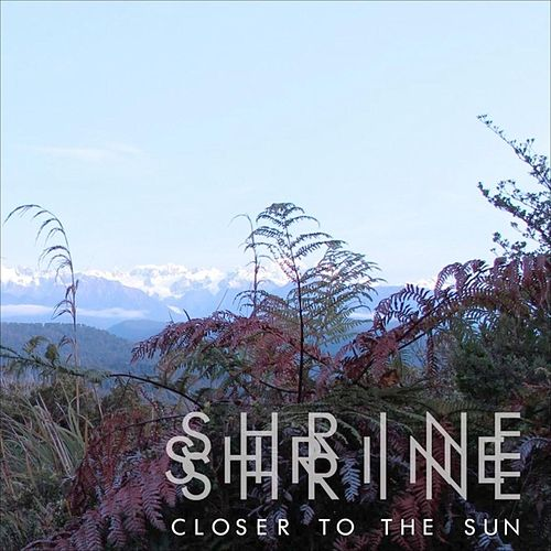 Closer to the Sun by Shrine