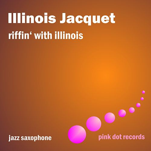 Riffin' With Illinois - Jazz Saxophone by Illinois Jacquet