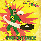 Play & Download Dubcatcher by DJ Vadim | Napster