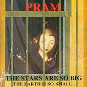 The Stars Are So Big The Earth Is So Small... Stay As You Are by Pram