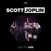 Play & Download Only the Hits by Scott Joplin | Napster