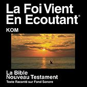 Play & Download Kom Du Nouveau Testament (Dramatisé) - Kom Bible by The Bible | Napster