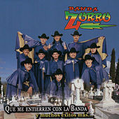 Play & Download Que Me Entierren Con la Banda by Banda Zorro | Napster