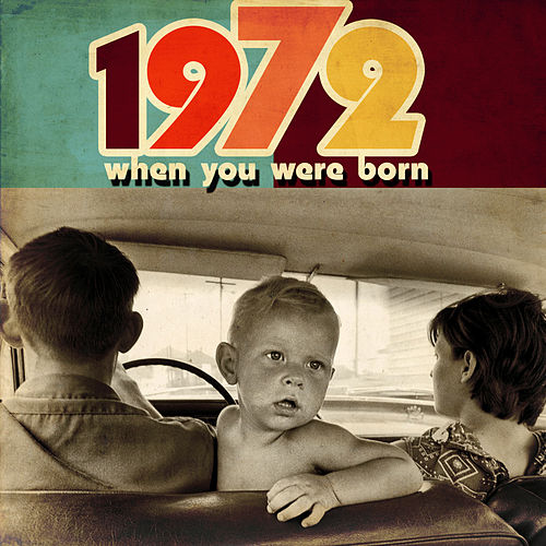 Play & Download When You Were Born 1972 by Various Artists | Napster