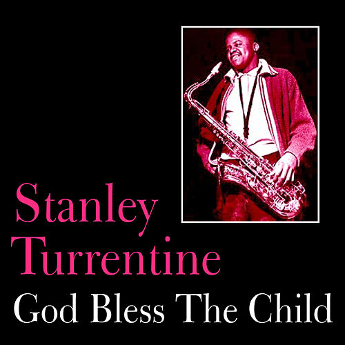 Play & Download God Bless the Child by Stanley Turrentine | Napster