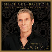 Ain't No Mountain High Enough (A Tribute to Hitsville USA) von Michael Bolton