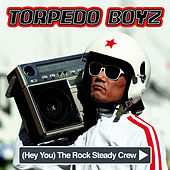 Play & Download (Hey You) The Rock Steady Crew by Torpedo Boyz | Napster