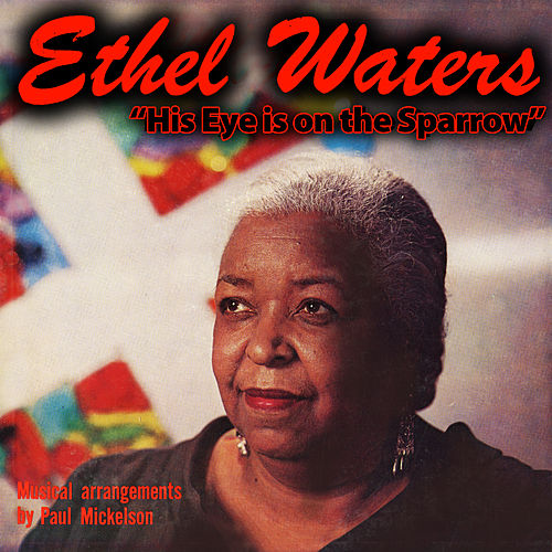 His Eye Is on the Sparrow by Ethel Waters