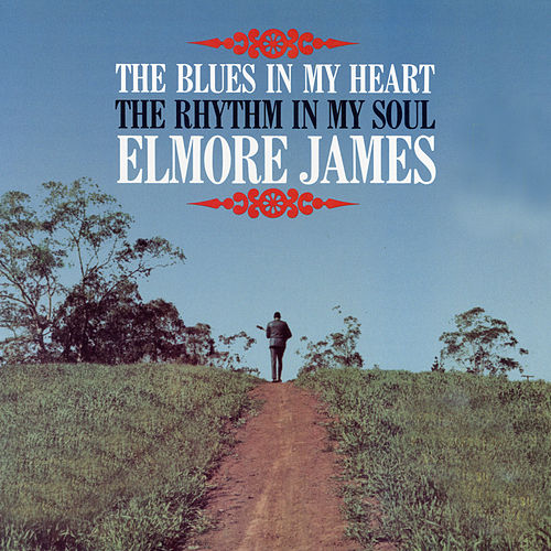 Play & Download The Blues Is in My Heart, The Rhythm Is in My Soul by Elmore James | Napster