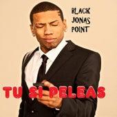 Tu Si Peleas by Black Jonas Point