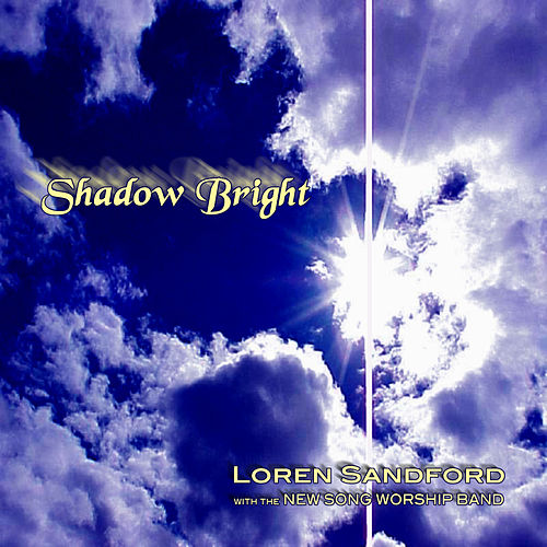 Play & Download Shadow Bright (Songs for Worship) by Loren Sandford | Napster