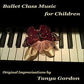 Play & Download Ballet Class Music for Children; Original Improvisations By by Tanya Gordon | Napster