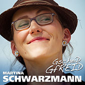 Play & Download Gscheid gfreid by Martina Schwarzmann | Napster