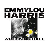 Play & Download Wrecking Ball by Emmylou Harris | Napster