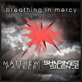 Play & Download Breathing in Mercy by Matthew Parker | Napster