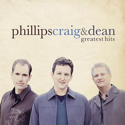 Greatest Hits by Phillips, Craig & Dean