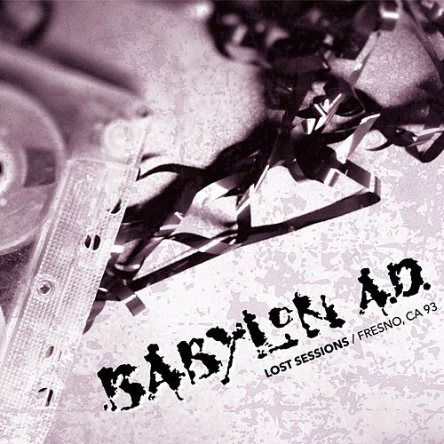 Lost Sessions / Fresno Ca 93 by Babylon A.D.