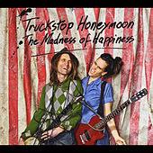 Play & Download The Madness of Happiness by Truckstop Honeymoon | Napster