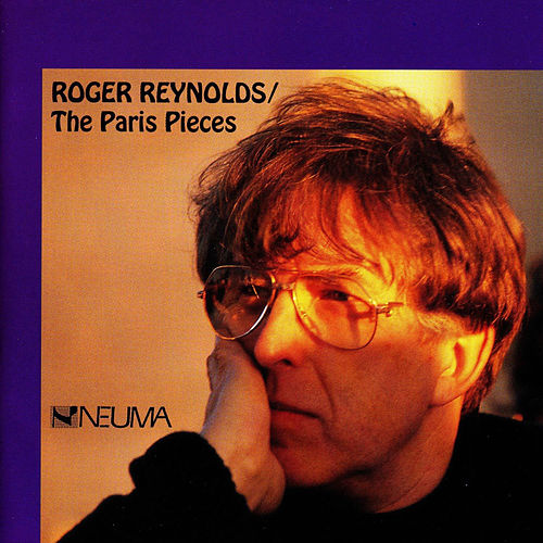 Play & Download Roger Reynolds: The Paris Pieces, Vol. 1 by Philip Larson | Napster