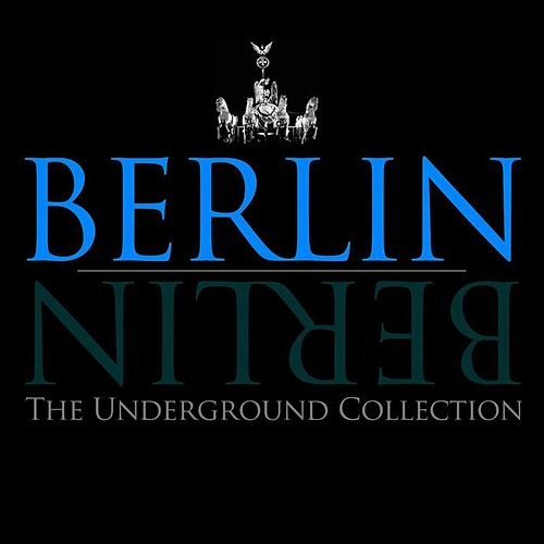 Play & Download Berlin Berlin - The Underground Collection, Vol. 11 by Various Artists | Napster