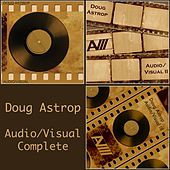 Play & Download Audio Visual Complete (Film Television & Soundtrack Music Reimagined) by Doug Astrop | Napster