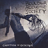 Champion of Disaster by Boulder Acoustic Society