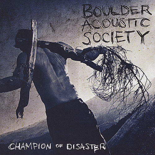 Play & Download Champion of Disaster by Boulder Acoustic Society | Napster