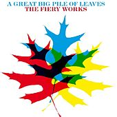 Play & Download The Fiery Works by A Great Big Pile of Leaves | Napster