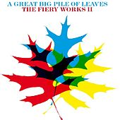 Play & Download The Fiery Works II by A Great Big Pile of Leaves | Napster