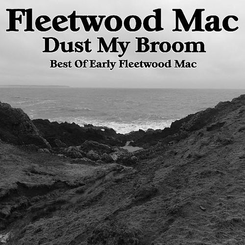 Dust My Broom: Best of Early Fleetwood Mac by Fleetwood Mac