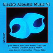 Electro Acoustic Music, Vol. VI by Various Artists