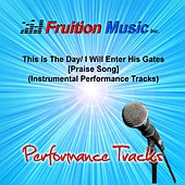 Play & Download This Is the Day / I Will Enter His Gates (Praise Song) [Instrumental Performance Tracks] by Fruition Music Inc. | Napster