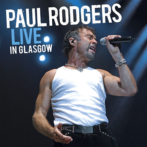 Play & Download Live In Glasgow by Paul Rodgers | Napster
