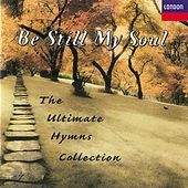 Play & Download Be Still My Soul - The Ultimate Hymns Collection by Various Artists | Napster