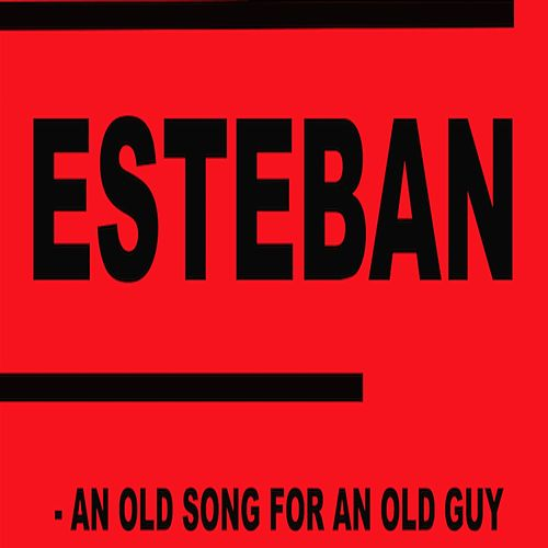 Play & Download An Old Song For An Old Guy by Esteban | Napster
