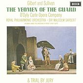 Play & Download Gilbert & Sullivan: The Yeomen of the Guard & Trial By Jury by Various Artists | Napster