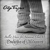 Ballet Music for Advanced Class VI: Evolution of Movement by Aly Tejas