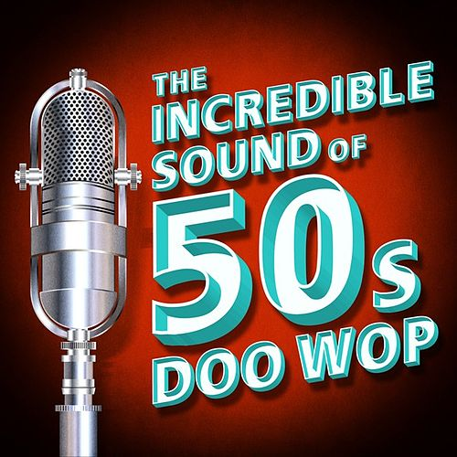 The Incredible Sound of 50s Doo-Wop by Various Artists
