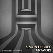 Play & Download Anymore (Remixes) by Simon Le Grec | Napster