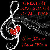 Play & Download Greatest Love Songs of All Time - Let Your Love Flow by The O'Neill Brothers Group | Napster