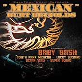 Mexican Burt Reynolds (feat. South Park Mexican, Lucky Luciano, Ocean Veau & Super Bueno) - Single by Baby Bash