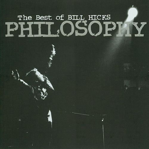 Philosophy: The Best Of Bill Hicks by Bill Hicks
