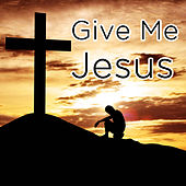 Play & Download Give Me Jesus: The Best Gospel Songs for Celebrating Easter Including Amazing Grace, Give Me Jesus, And More by Various Artists | Napster
